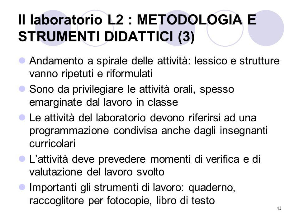 43 Il laboratorio L2 : METODOLOGIA E STRUMENTI DIDATTICI (3) Andamento a spirale delle attività: lessico e strutture vanno ripetuti e riformulati Sono