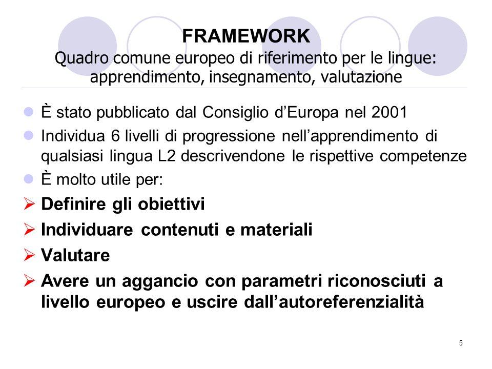 6 FRAMEWORK EUROPEO : i livelli A1 Livello di contatto A2 livello di sopravvivenza B1 livello soglia B2 livello prospettiva autonomia indipendenza C1 livello dellefficacia C2 livello della padronanza