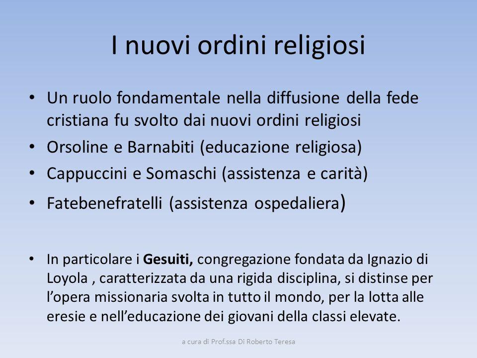 I nuovi ordini religiosi Un ruolo fondamentale nella diffusione della fede cristiana fu svolto dai nuovi ordini religiosi Orsoline e Barnabiti (educaz