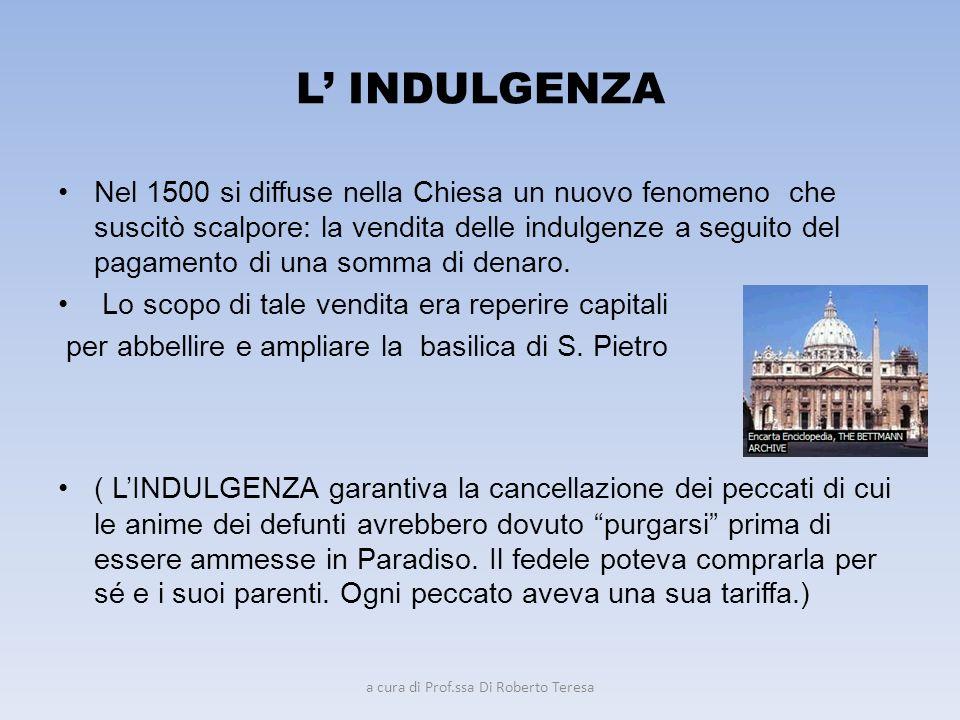 L INDULGENZA Nel 1500 si diffuse nella Chiesa un nuovo fenomeno che suscitò scalpore: la vendita delle indulgenze a seguito del pagamento di una somma