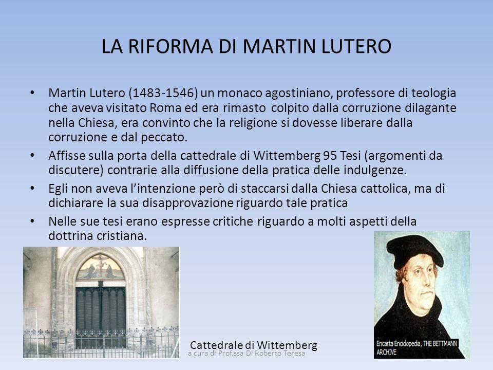 LA RIFORMA DI MARTIN LUTERO Martin Lutero (1483-1546) un monaco agostiniano, professore di teologia che aveva visitato Roma ed era rimasto colpito dal