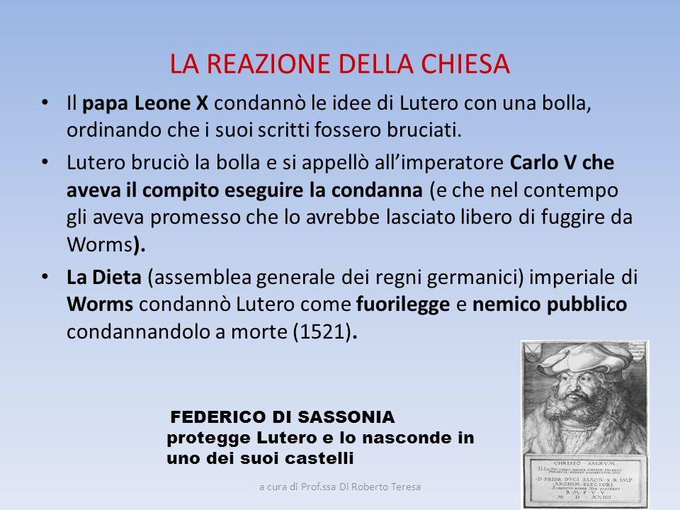 LA REAZIONE DELLA CHIESA Il papa Leone X condannò le idee di Lutero con una bolla, ordinando che i suoi scritti fossero bruciati. Lutero bruciò la bol