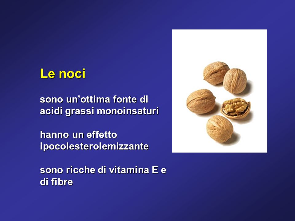 Le noci sono unottima fonte di acidi grassi monoinsaturi hanno un effetto ipocolesterolemizzante sono ricche di vitamina E e di fibre