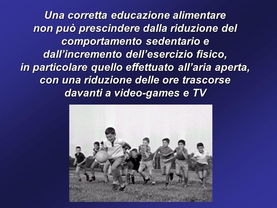 Una corretta educazione alimentare non può prescindere dalla riduzione del comportamento sedentario e dallincremento dellesercizio fisico, in particolare quello effettuato allaria aperta, con una riduzione delle ore trascorse davanti a video-games e TV