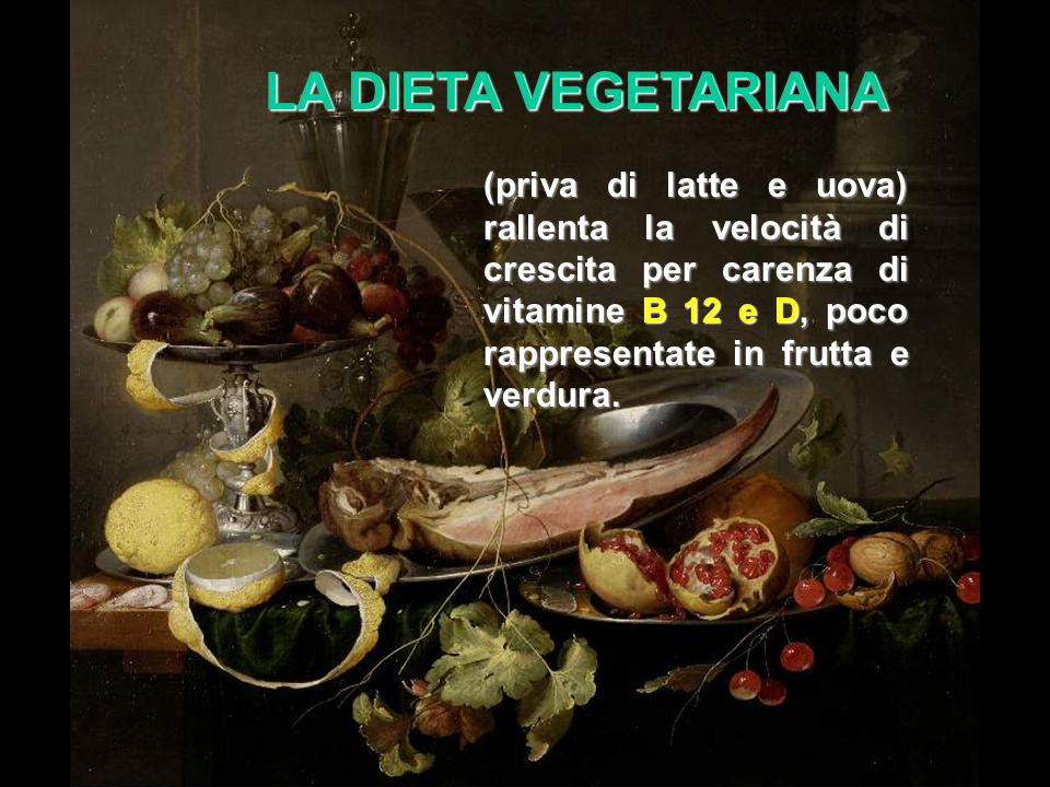 LA DIETA VEGETARIANA (priva di latte e uova) rallenta la velocità di crescita per carenza di vitamine B 12 e D, poco rappresentate in frutta e verdura.