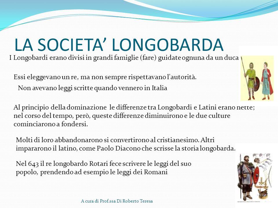 LA SOCIETA LONGOBARDA A cura di Prof.ssa Di Roberto Teresa I Longobardi erano divisi in grandi famiglie (fare) guidate ognuna da un duca Essi eleggeva