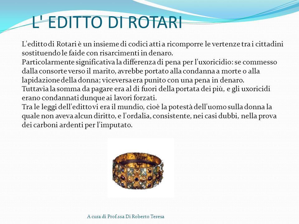 L' EDITTO DI ROTARI A cura di Prof.ssa Di Roberto Teresa L'editto di Rotari è un insieme di codici atti a ricomporre le vertenze tra i cittadini sosti