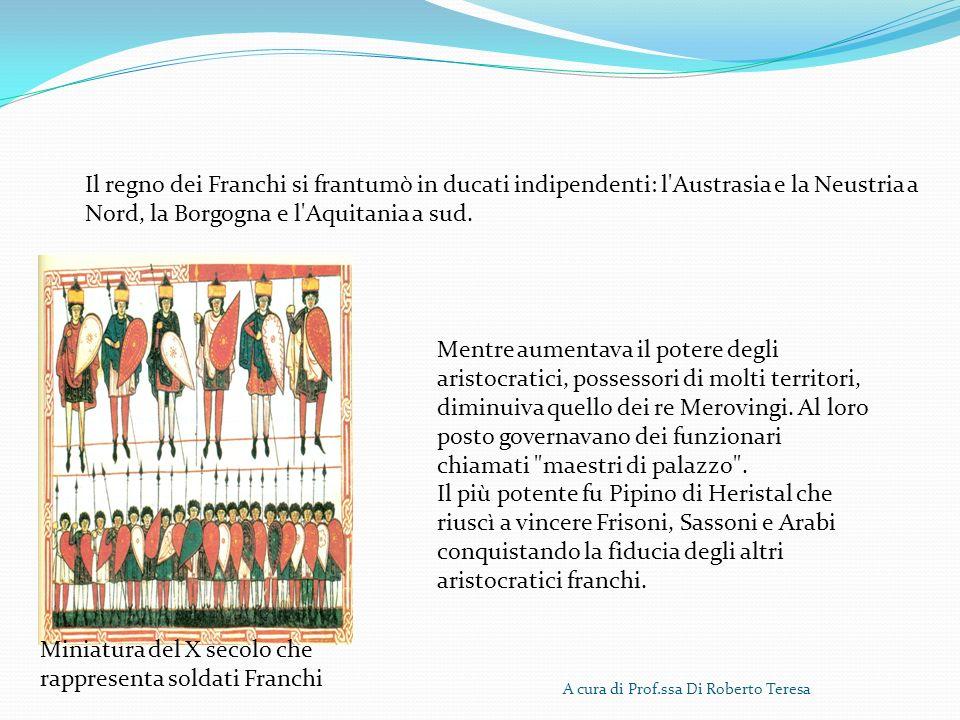 A cura di Prof.ssa Di Roberto Teresa Il regno dei Franchi si frantumò in ducati indipendenti: l'Austrasia e la Neustria a Nord, la Borgogna e l'Aquita