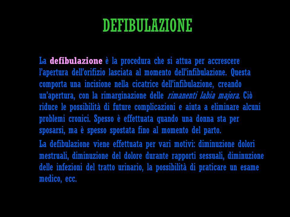 DEFIBULAZIONE La defibulazione è la procedura che si attua per accrescere lapertura dellorifizio lasciata al momento dellinfibulazione. Questa comport