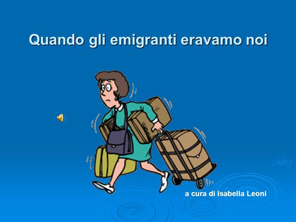 Quando gli emigranti eravamo noi a cura di Isabella Leoni