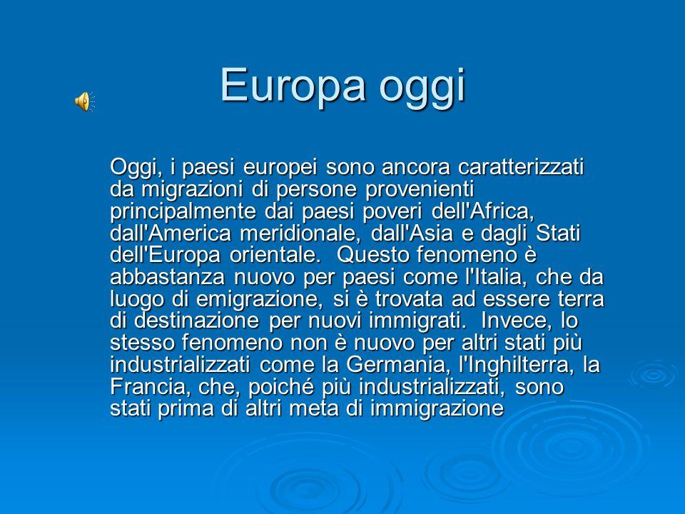 Europa oggi Oggi, i paesi europei sono ancora caratterizzati da migrazioni di persone provenienti principalmente dai paesi poveri dell'Africa, dall'Am