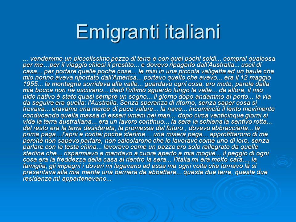 Emigranti italiani... vendemmo un piccolissimo pezzo di terra e con quei pochi soldi... comprai qualcosa per me…per il viaggio chiesi il prestito... e