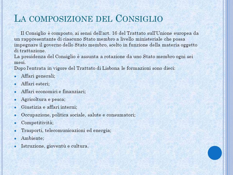 L A COMPOSIZIONE DEL C ONSIGLIO Il Consiglio è composto, ai sensi dell'art. 16 del Trattato sullUnione europea da un rappresentante di ciascuno Stato