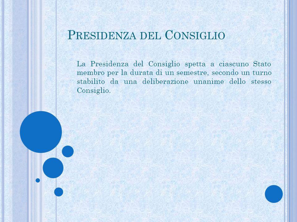 P RESIDENZA DEL C ONSIGLIO La Presidenza del Consiglio spetta a ciascuno Stato membro per la durata di un semestre, secondo un turno stabilito da una