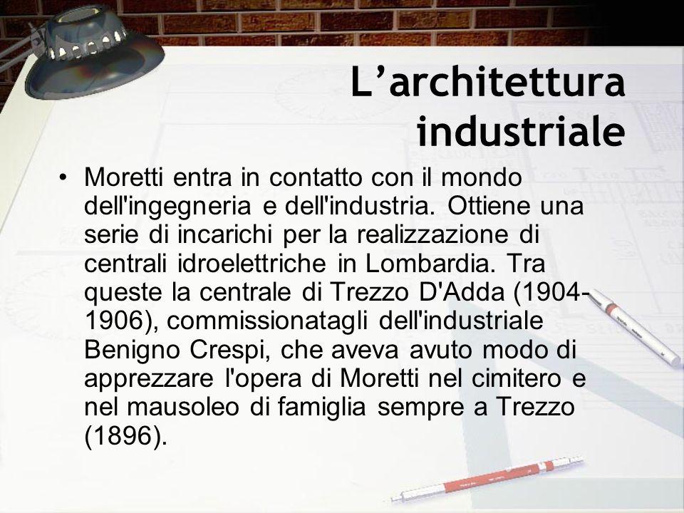 Larchitettura industriale Moretti entra in contatto con il mondo dell'ingegneria e dell'industria. Ottiene una serie di incarichi per la realizzazione