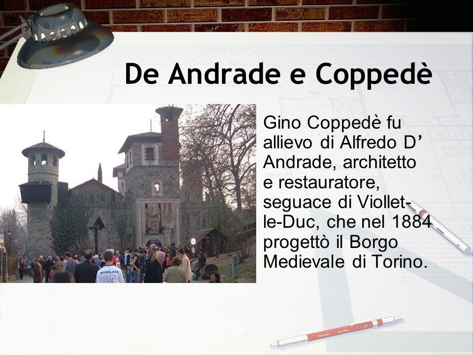 De Andrade e Coppedè Gino Copped è fu allievo di Alfredo D Andrade, architetto e restauratore, seguace di Viollet- le-Duc, che nel 1884 progettò il Bo