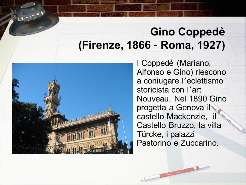 Gino Copped è (Firenze, 1866 – Roma, 1927) I Copped è (Mariano, Alfonso e Gino) riescono a coniugare l eclettismo storicista con l art Nouveau. Nel 18