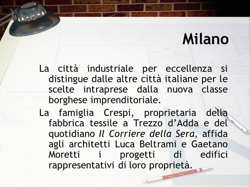 Milano La città industriale per eccellenza si distingue dalle altre città italiane per le scelte intraprese dalla nuova classe borghese imprenditorial