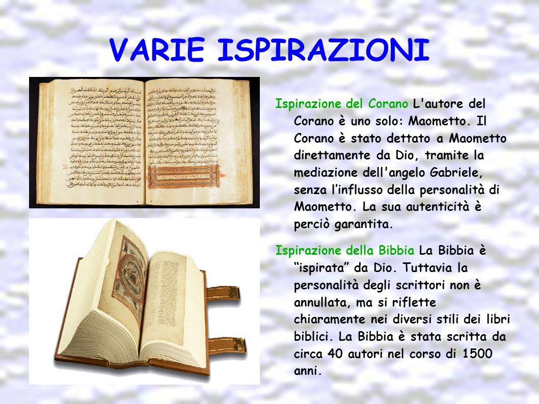 VARIE ISPIRAZIONI Ispirazione del Corano L'autore del Corano è uno solo: Maometto. Il Corano è stato dettato a Maometto direttamente da Dio, tramite l