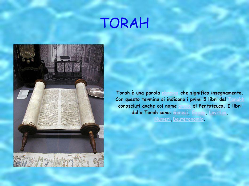 TORAH Torah è una parola ebraica che significa insegnamento. Con questo termine si indicano i primi 5 libri del Tanakh conosciuti anche col nome greco
