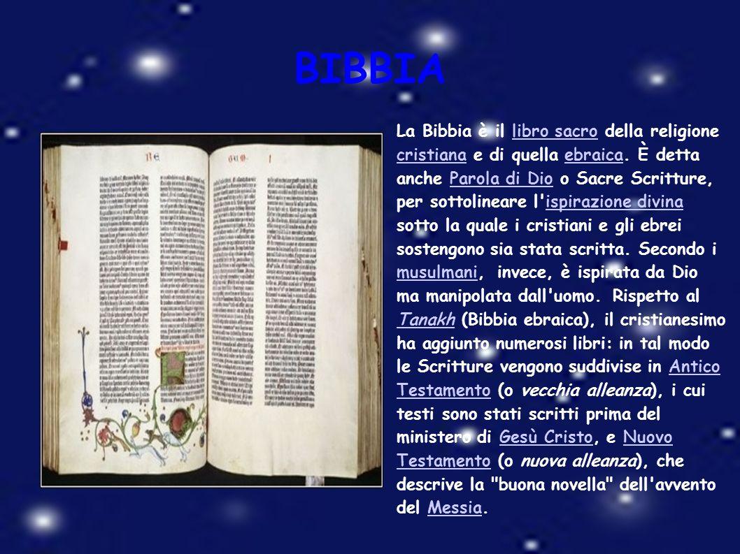 BIBBIA La Bibbia è il libro sacro della religione cristiana e di quella ebraica. È detta anche Parola di Dio o Sacre Scritture, per sottolineare l'isp