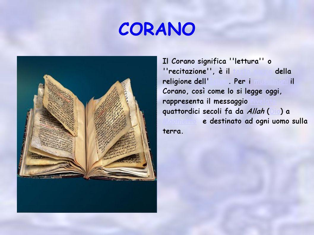 CORANO Il Corano significa ''lettura'' o ''recitazione'', è il testo sacro della religione dell'Islam. Per i musulmani il Corano, così come lo si legg