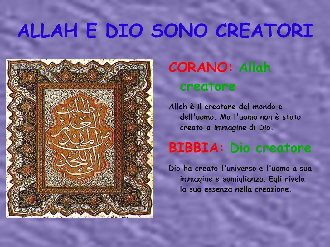 ALLAH E DIO SONO CREATORI CORANO: Allah creatore Allah è il creatore del mondo e dell'uomo. Ma l'uomo non è stato creato a immagine di Dio. BIBBIA: Di