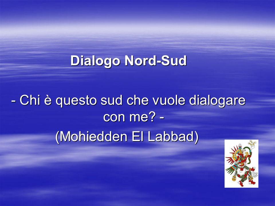 Dialogo Nord-Sud - Chi è questo sud che vuole dialogare con me.