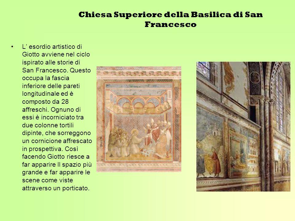 Chiesa Superiore della Basilica di San Francesco L esordio artistico di Giotto avviene nel ciclo ispirato alle storie di San Francesco. Questo occupa