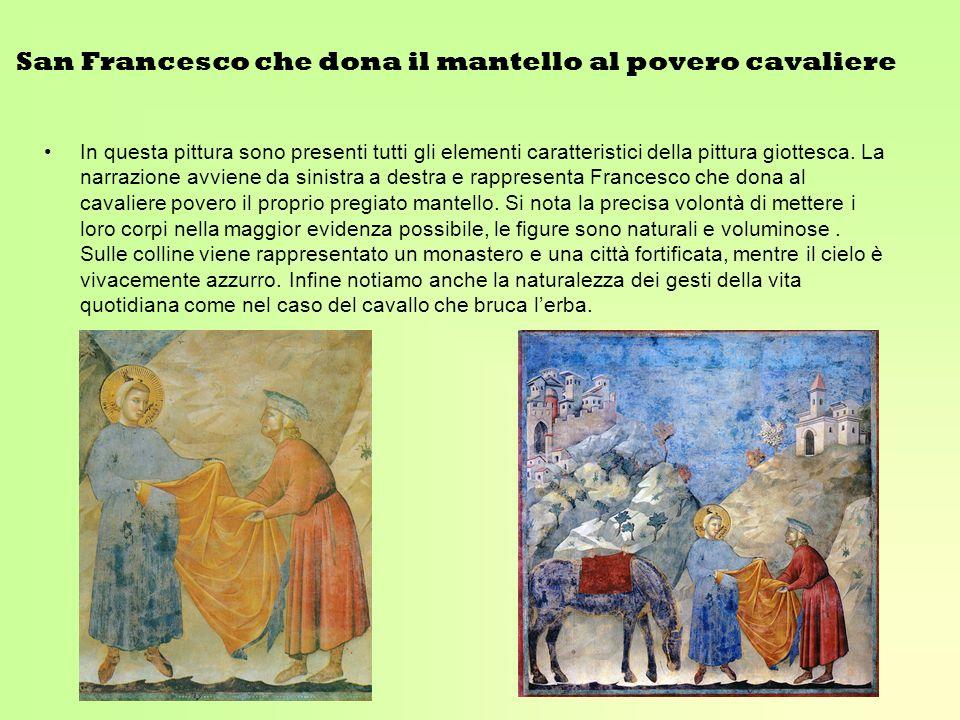 San Francesco che dona il mantello al povero cavaliere In questa pittura sono presenti tutti gli elementi caratteristici della pittura giottesca. La n