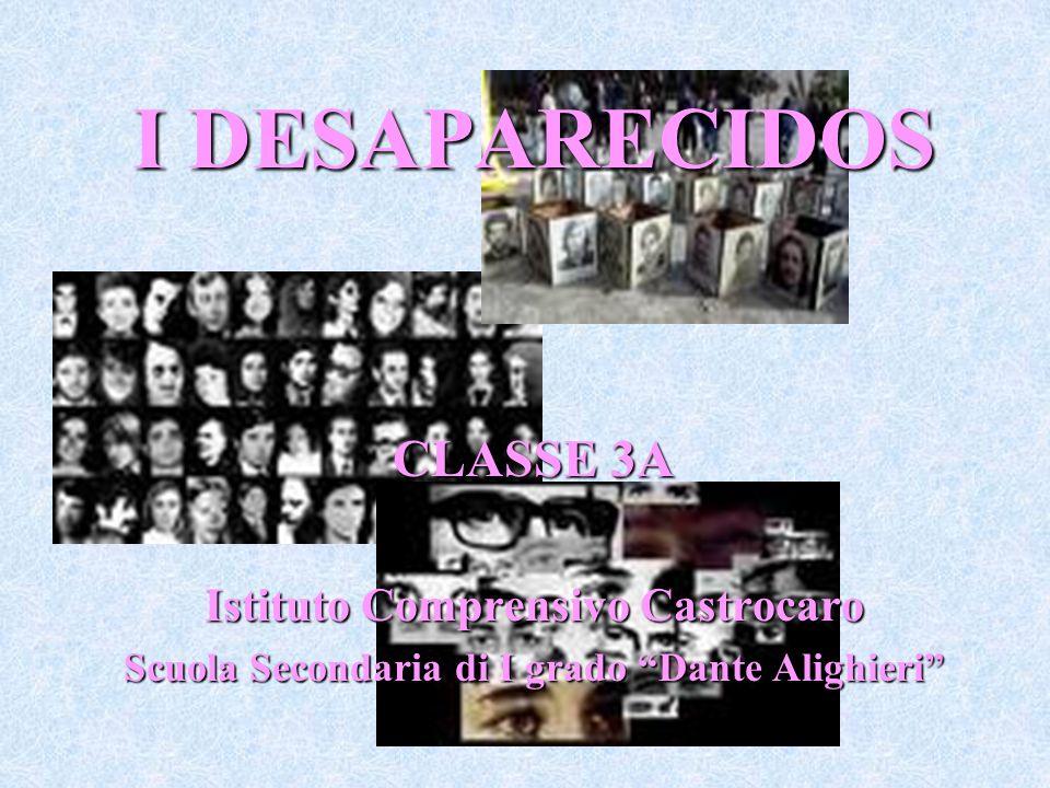 I DESAPARECIDOS CLASSE 3A Istituto Comprensivo Castrocaro Scuola Secondaria di I grado Dante Alighieri