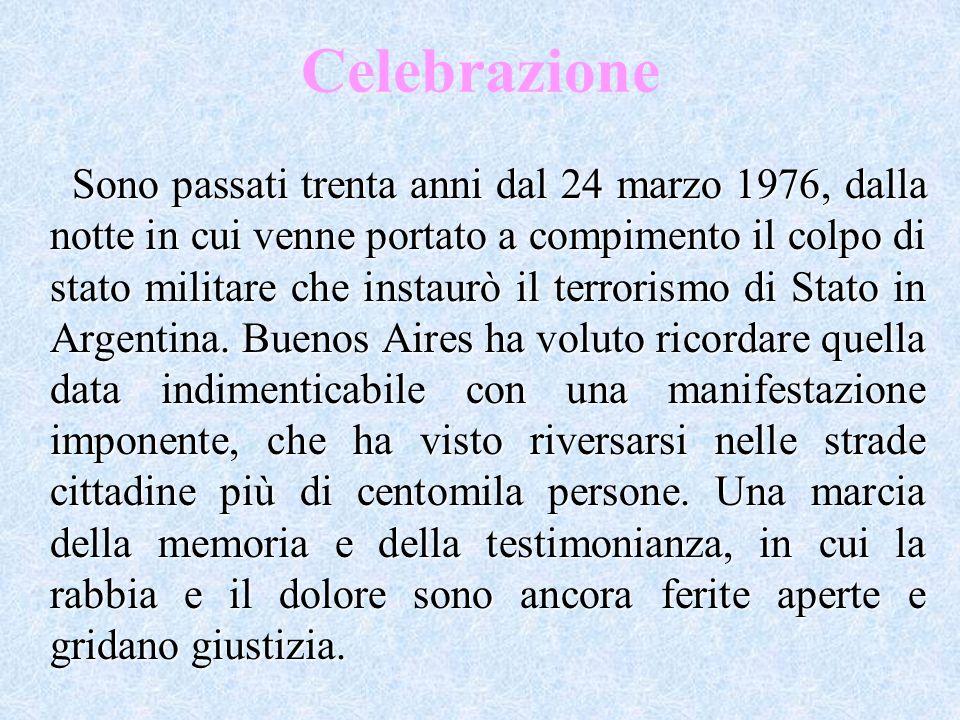 Celebrazione Sono passati trenta anni dal 24 marzo 1976, dalla notte in cui venne portato a compimento il colpo di stato militare che instaurò il terr