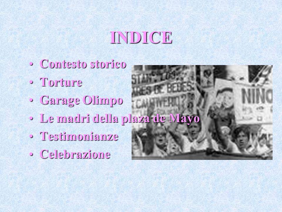 INDICE Contesto storicoContesto storico TortureTorture Garage OlimpoGarage Olimpo Le madri della plaza de MayoLe madri della plaza de Mayo Testimonian