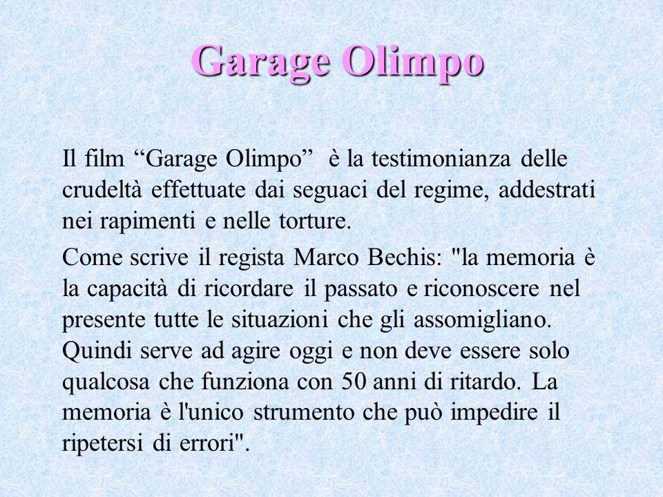 Garage Olimpo Il film Garage Olimpo è la testimonianza delle crudeltà effettuate dai seguaci del regime, addestrati nei rapimenti e nelle torture. Com