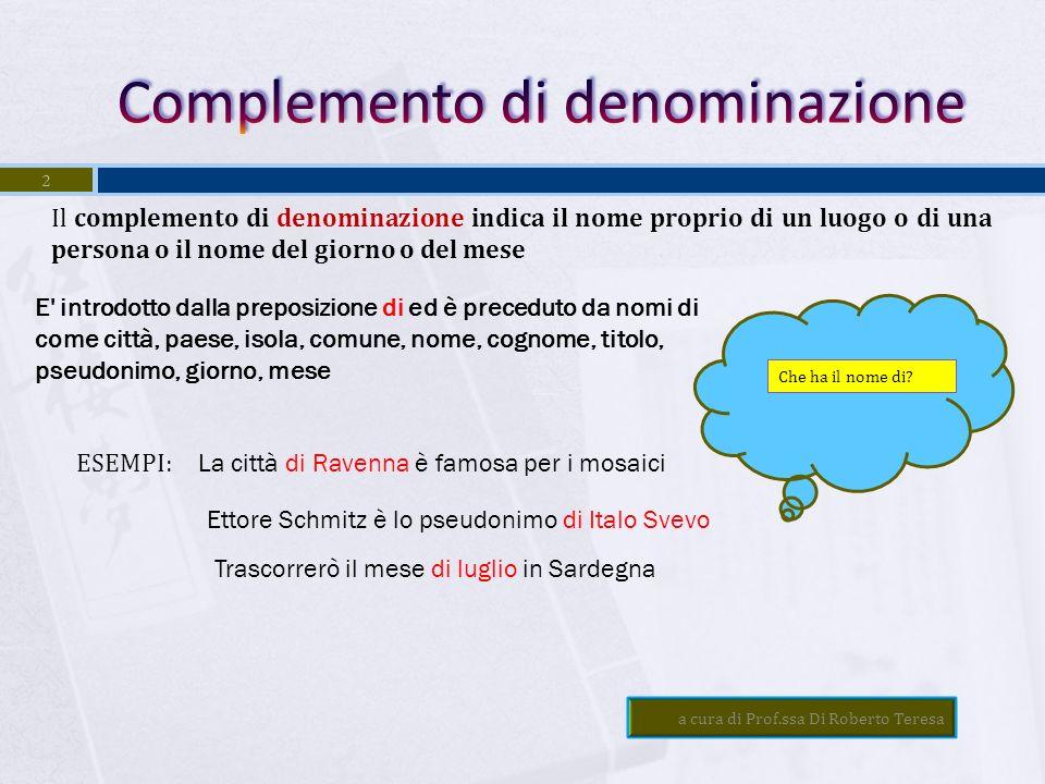 COMPLEMENTI INDIRETTI Complemento di denominazione Complemento di qualità Complemento partitivo Complemento di materia Complemento di argomento a cura