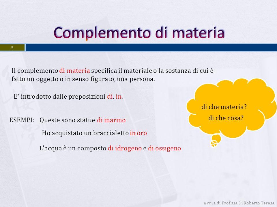 a cura di Prof.ssa Di Roberto Teresa 4 E' introdotto dalle preposizioni di, su, circa e dalle locuzioni preposizionali intorno a, a proposito di, rigu