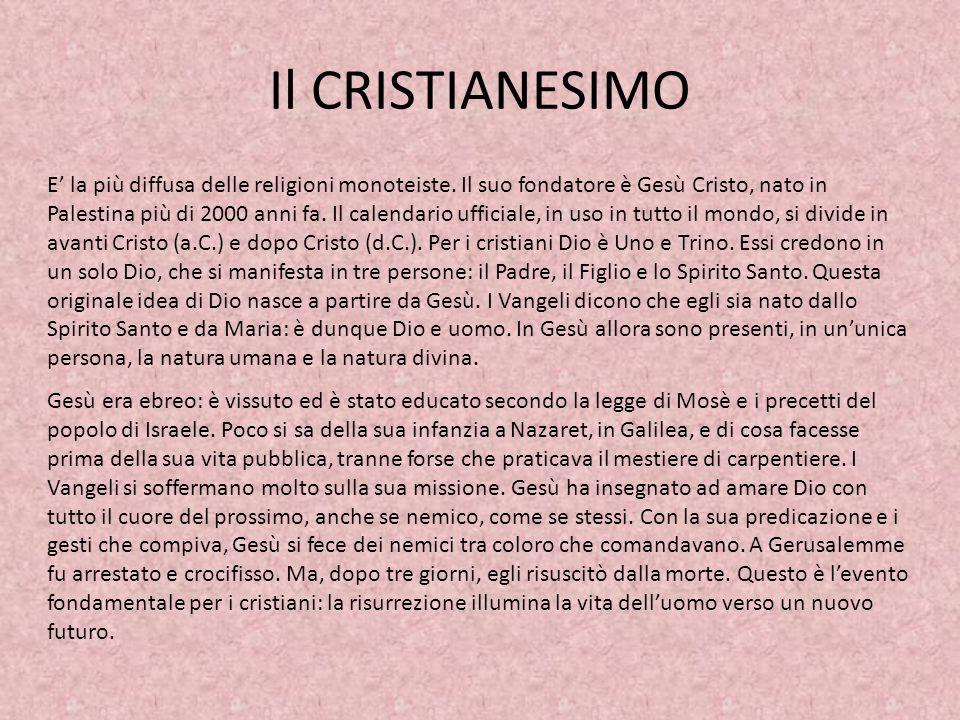Il CRISTIANESIMO E la più diffusa delle religioni monoteiste.