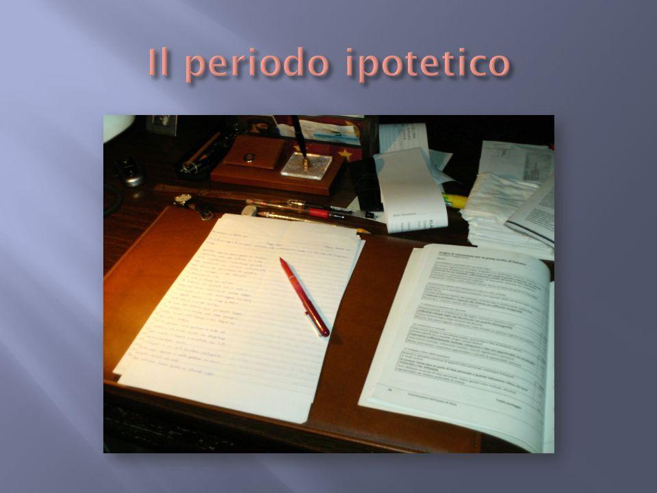 La proposizione subordinata condizionale esprime la condizione necessaria perché si verifichi o si possa verificare ciò che afferma la reggente Lunione di questa reggente e della subordinata condizionale forma il PERIODO IPOTETICO