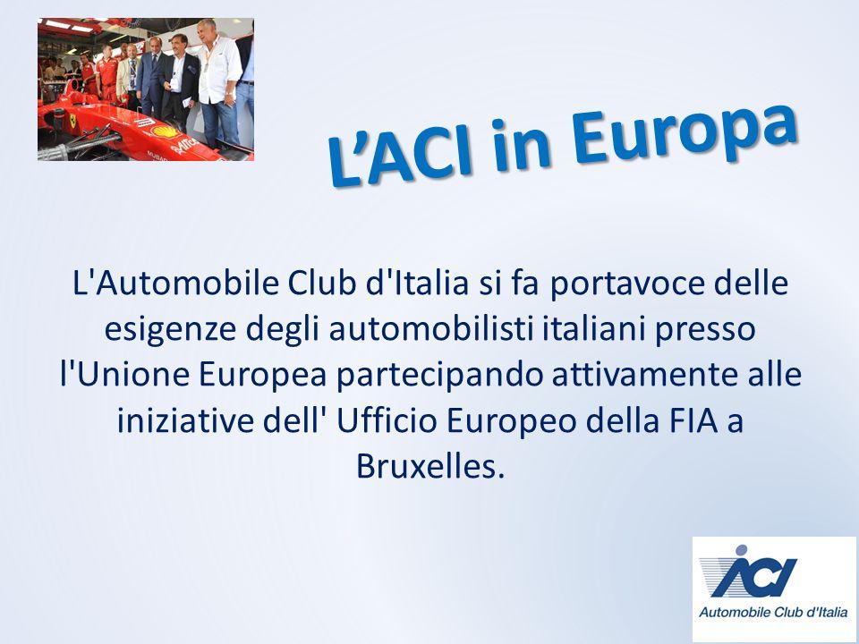LACI in Europa L Automobile Club d Italia si fa portavoce delle esigenze degli automobilisti italiani presso l Unione Europea partecipando attivamente alle iniziative dell Ufficio Europeo della FIA a Bruxelles.