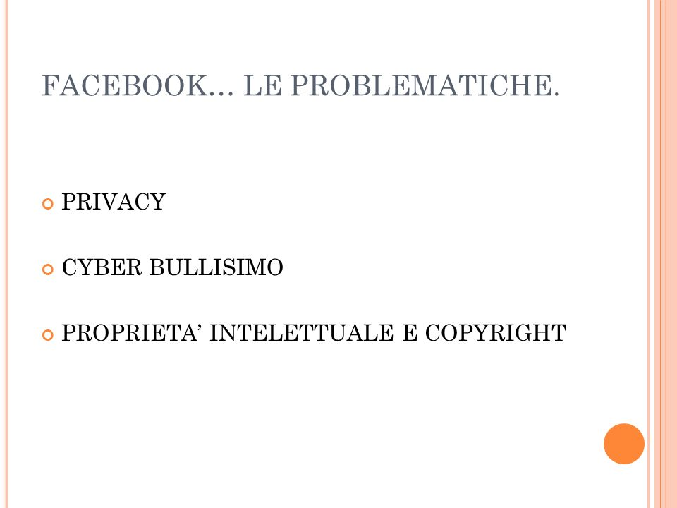 FACEBOOK… LE PROBLEMATICHE. PRIVACY CYBER BULLISIMO PROPRIETA INTELETTUALE E COPYRIGHT