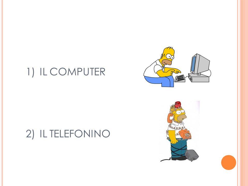 1)IL COMPUTER 2)IL TELEFONINO