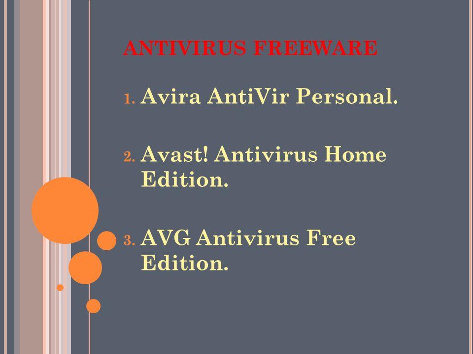 ANTIVIRUS FREEWARE 1.Avira AntiVir Personal. 2. Avast.