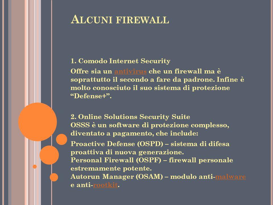 A LCUNI FIREWALL 1. Comodo Internet Security Offre sia un antivirus che un firewall ma è soprattutto il secondo a fare da padrone. Infine è molto cono
