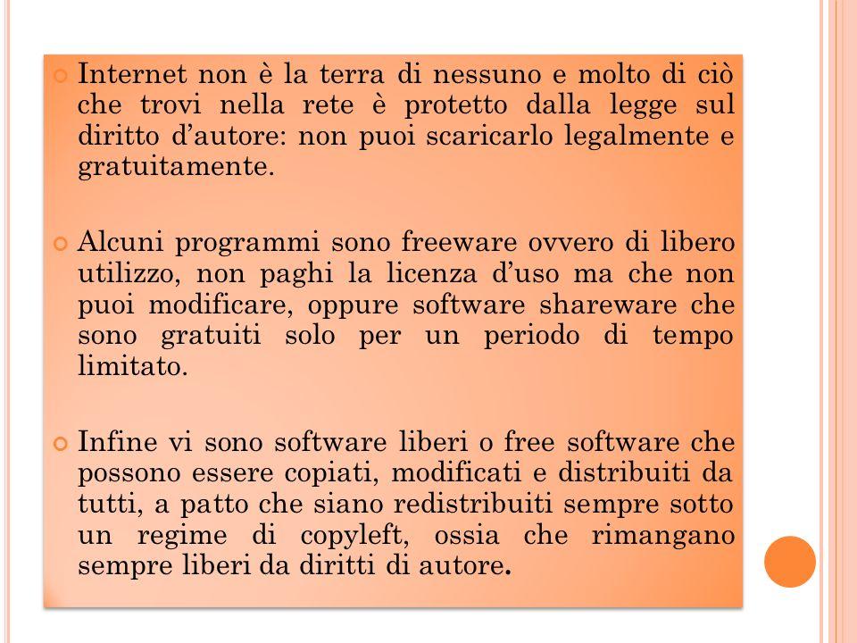Internet non è la terra di nessuno e molto di ciò che trovi nella rete è protetto dalla legge sul diritto dautore: non puoi scaricarlo legalmente e gr