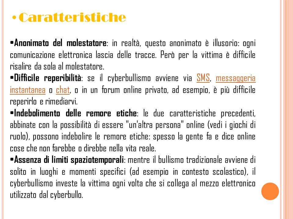 Caratteristiche Anonimato del molestatore : in realtà, questo anonimato è illusorio: ogni comunicazione elettronica lascia delle tracce. Però per la v