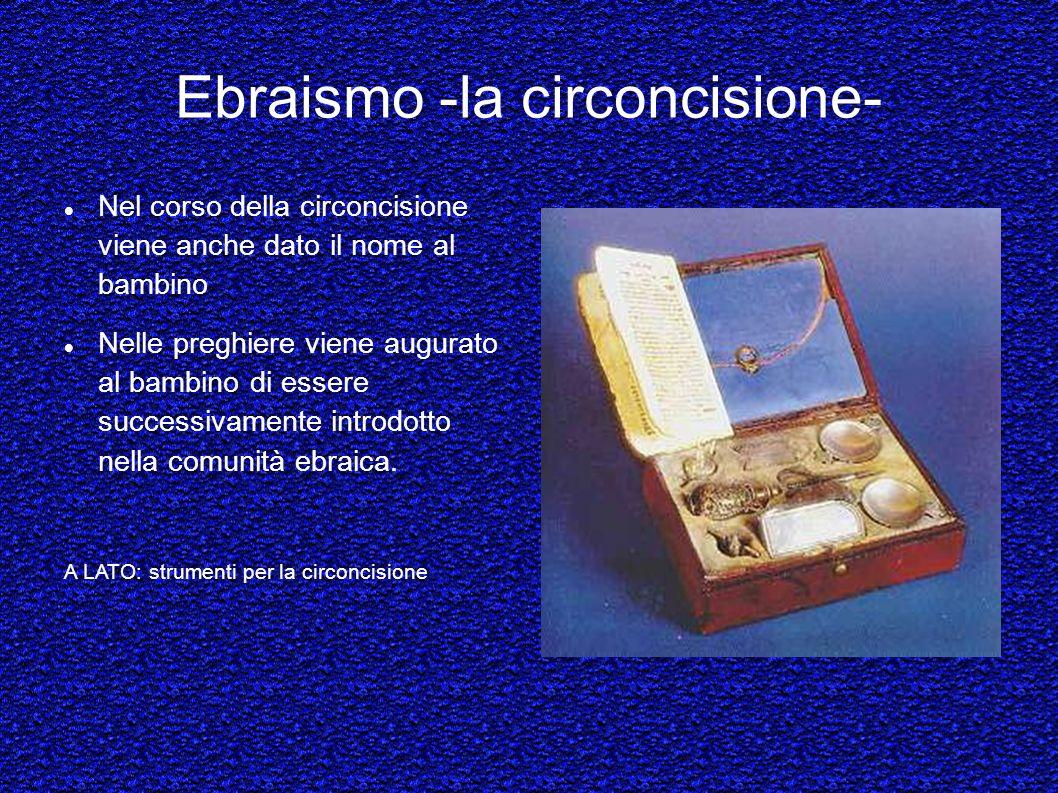 Ebraismo -la circoncisione- Nel corso della circoncisione viene anche dato il nome al bambino Nelle preghiere viene augurato al bambino di essere succ