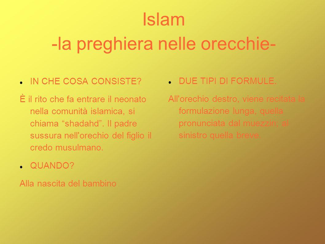 Islam -la preghiera nelle orecchie- IN CHE COSA CONSISTE? È il rito che fa entrare il neonato nella comunità islamica, si chiama shadahd. Il padre sus