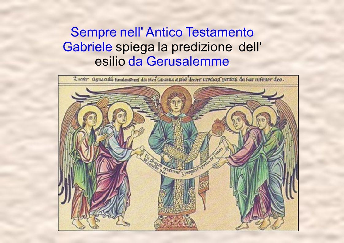 Sempre nell' Antico Testamento Gabriele spiega la predizione dell' esilio da Gerusalemme