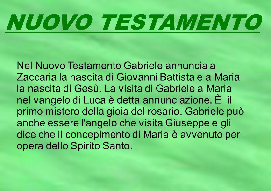 NUOVO TESTAMENTO Nel Nuovo Testamento Gabriele annuncia a Zaccaria la nascita di Giovanni Battista e a Maria la nascita di Gesù. La visita di Gabriele