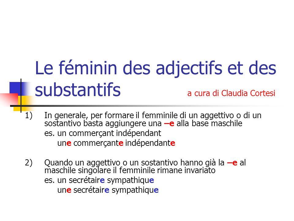 Le féminin des adjectifs et des substantifs 3) Quando un aggettivo o un sostantivo termina con la –é segue la regola generale del femminile aggiungendo una -e alla base maschile es.